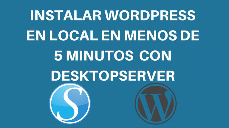 Instalar WordPress en Local en menos de 5 minutos con DesktopServer