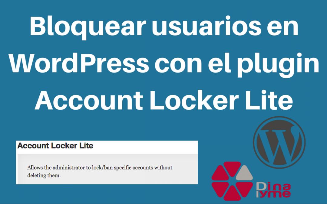 Bloquear usuarios en WordPress con el plugin Account Locker Lite