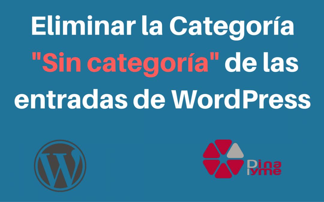 """Eliminar la Categoría """"Sin categoría"""" de las entradas de WordPress"""