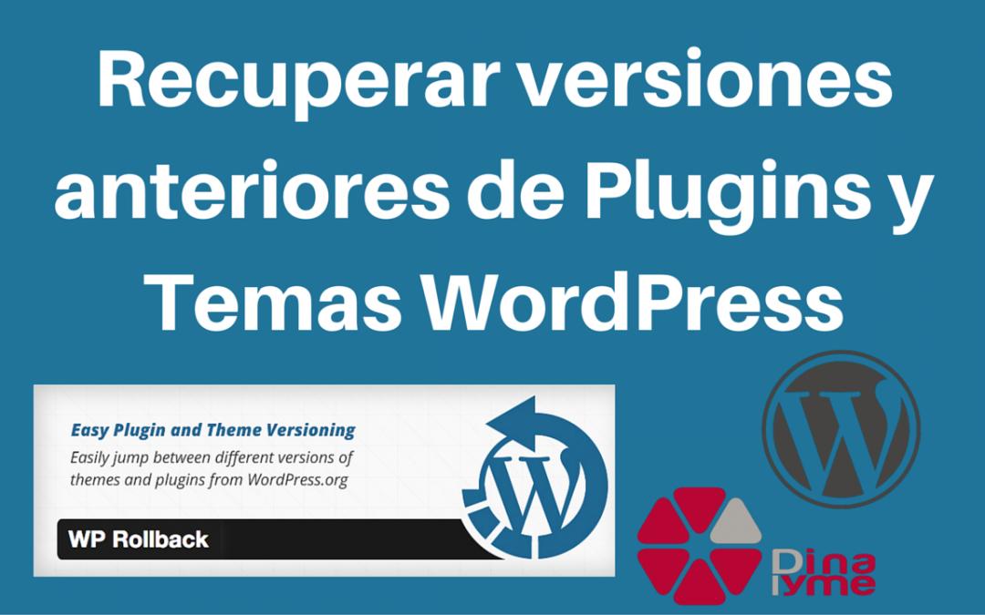 Recuperar versiones anteriores de Plugins y Temas WordPress