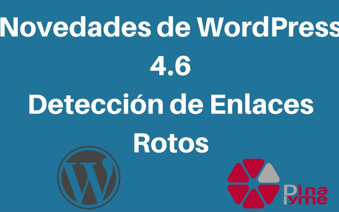 Novedades de WordPress 4.6: Detección de Enlaces Rotos
